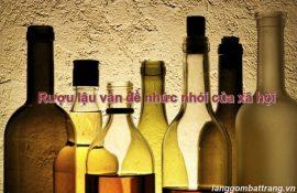 Rượu lậu vấn để nhức nhỏi của xã hội hiện nay